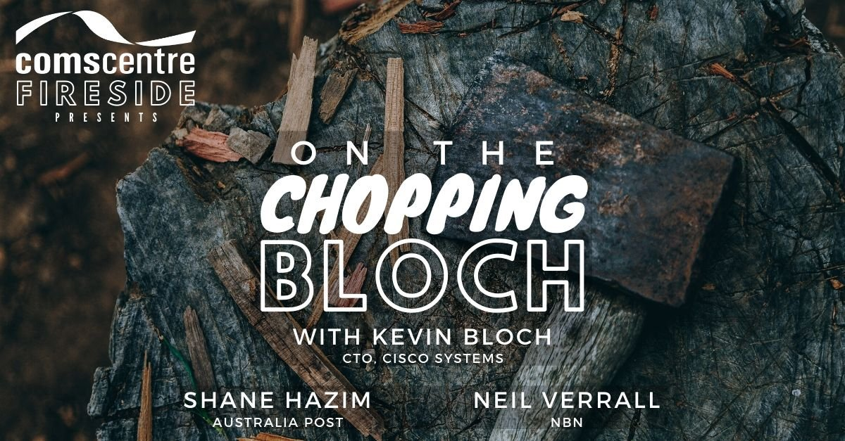 Comscentre Fireside - On the Chopping Bloch
